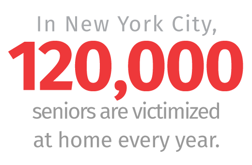 In New York City, 120,000 seniors are victimized at home every year.